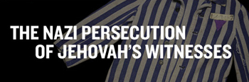 The Nazi Persecution of Jehovah's Witnesses